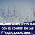 Reyes Magos y Confeti en cabalgatas 2018