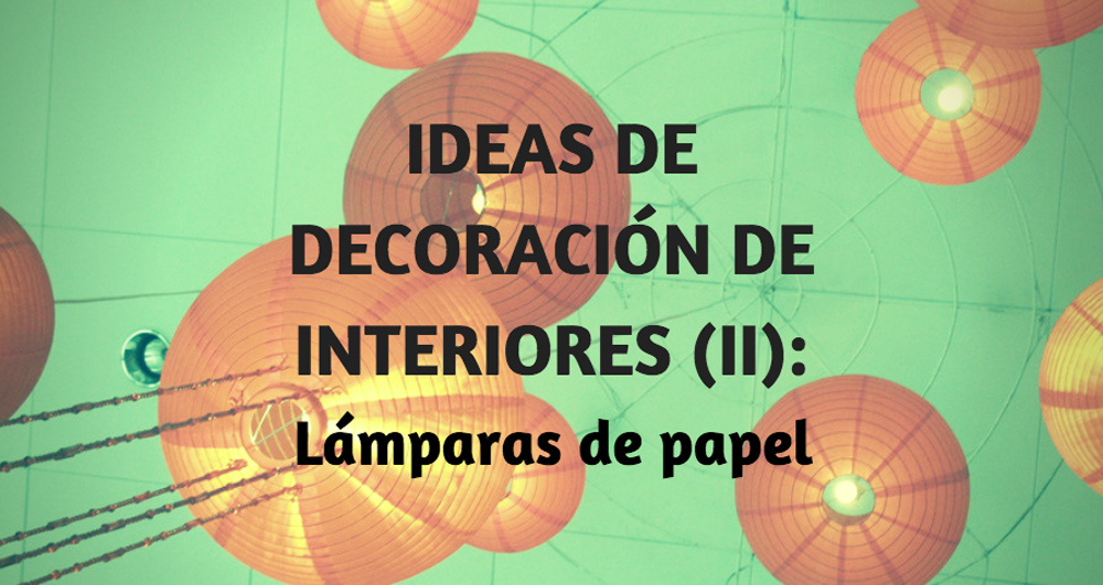 Decoración de interiores con lámparas de papel