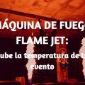 Máquina de fuego Flame Jet