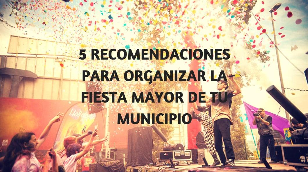 Recomendaciones organizar fiesta mayor municipio