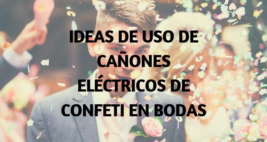 Ideas uso cañones eléctricos confeti en bodas