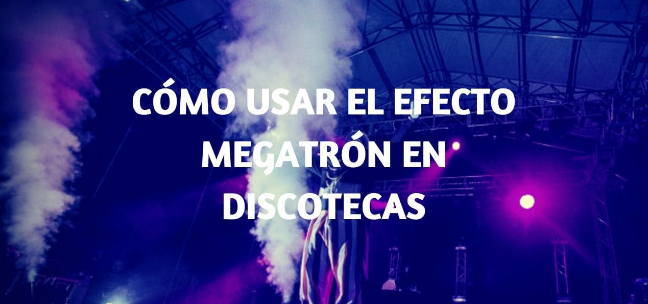 Uso efecto megatrón en discotecas