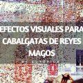 Efectos visuales cabalgatas Reyes Magos